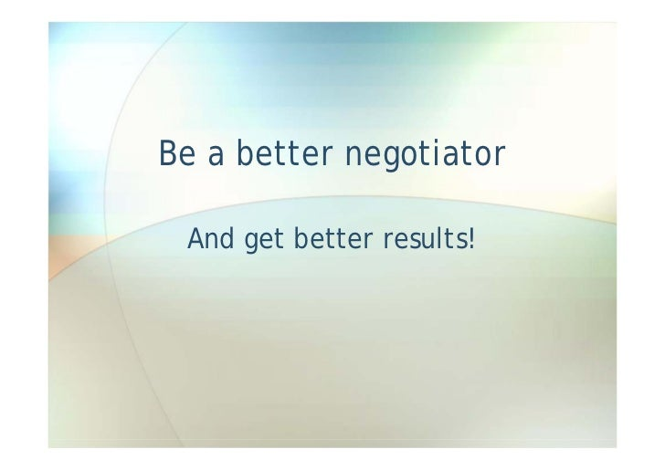 Be a better negotiator   And get better results!