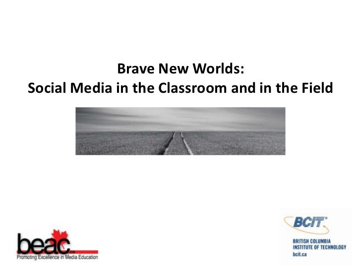Brave New Worlds:<br />Social Media in the Classroom and in the Field<br />