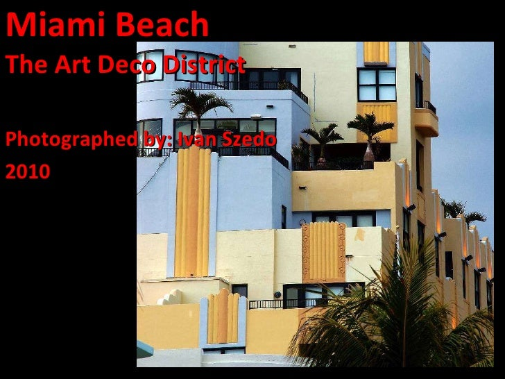 Miami Beach The Art Deco District Photographed by: Ivan Szedo 2010