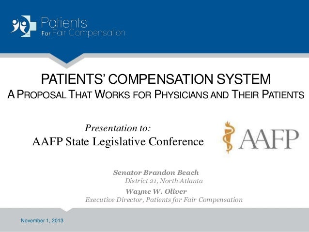 PATIENTS' COMPENSATION SYSTEM A PROPOSAL THAT WORKS FOR PHYSICIANS AND THEIR PATIENTS Presentation to:  AAFP State Legisla...