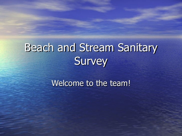 Beach and Stream Sanitary Survey Welcome to the team!