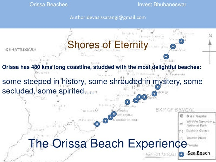 Orissa Beaches 				Invest Bhubaneswar<br />Author:devasissarangi@gmail.com<br />Shores of Eternity<br />Orissa has 480 kms...