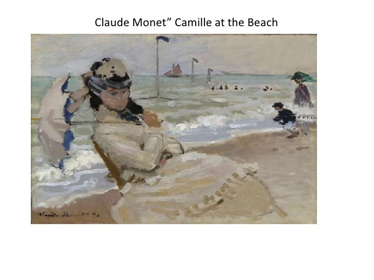 """Claude Monet"""" Camille at the BeachEveryone love the beach! The sun, the sand, the water. Lakes or ocean, beaches are a gre..."""