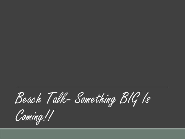 Beach Talk-Something BIG Is Coming!