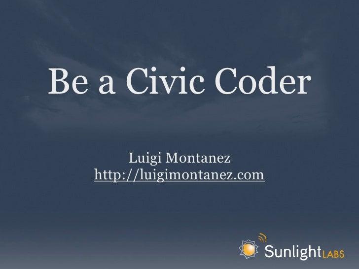 Be a Civic Coder        Luigi Montanez   http://luigimontanez.com