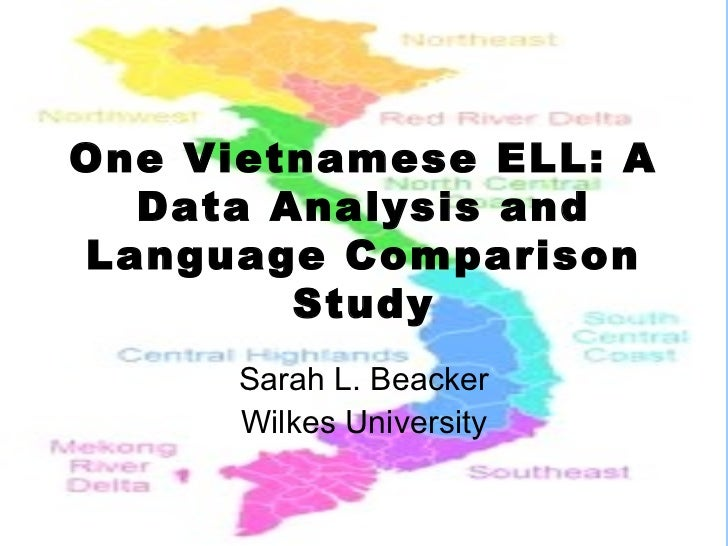 One Vietnamese ELL: A  Data Analysis andLanguage Comparison        Study      Sarah L. Beacker      Wilkes University