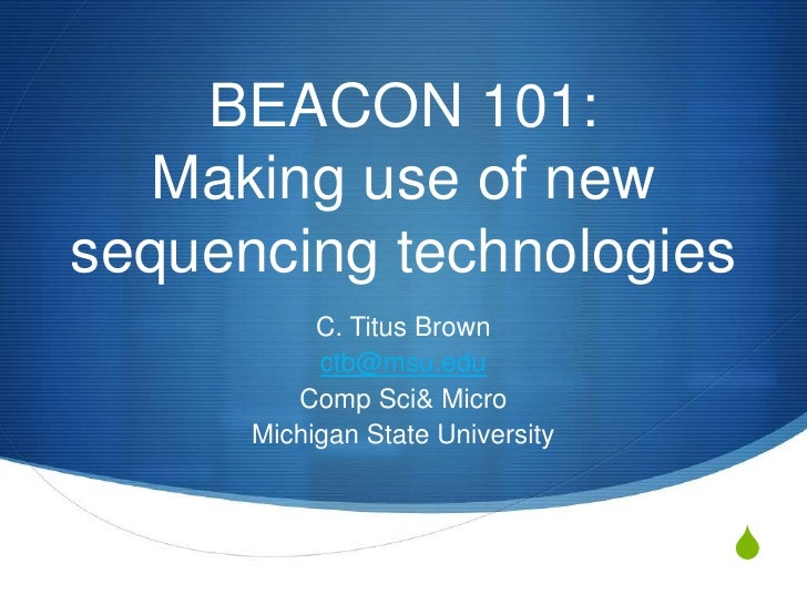 BEACON 101: Making use of new sequencing technologies<br />C. Titus Brown<br />ctb@msu.edu<br />Comp Sci & Micro<br />Mich...