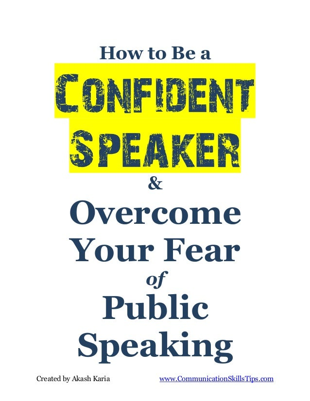 How to Be a     Confident      Speaker            &         Overcome         Your Fear                         of         ...