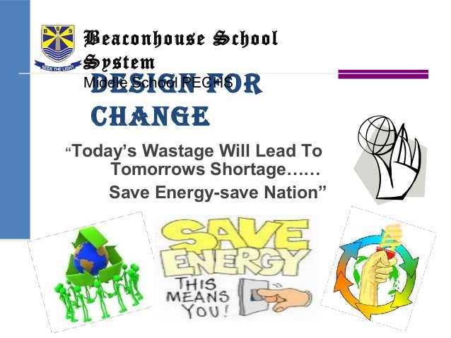 """Design for Change """"Today's Wastage Will Lead To Tomorrows Shortage…… Save Energy-save Nation"""" Beaconhouse School System Mi..."""