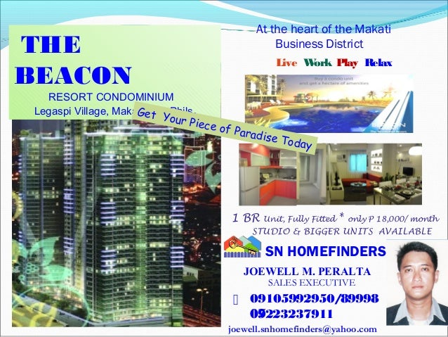 THE BEACON RESORT CONDOMINIUM Legaspi Village, Makati City, Phils. Live Work Play Relax At the heart of the Makati Busines...