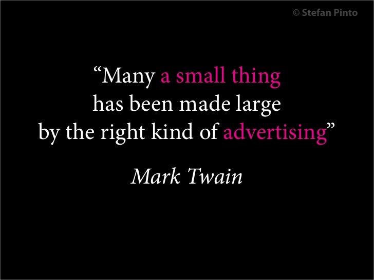 """© Stefan Pinto      """"Many a small thing      has been made largeby the right kind of advertising""""              Mark Twain ..."""