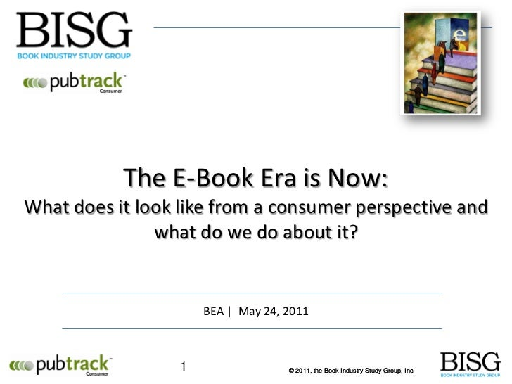 The E-Book Era is Now:What does it look like from a consumer perspective and               what do we do about it?        ...
