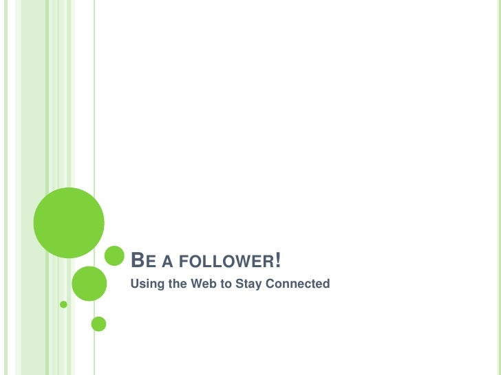 Be a follower!<br />Using the Web to Stay Connected<br />