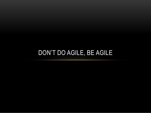 Don't Do Agile, Be Agile
