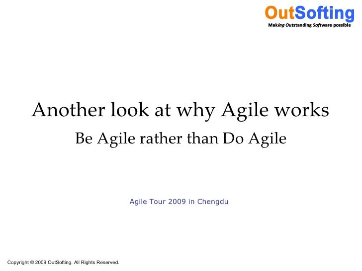 Another look at why Agile works Be Agile rather than Do Agile Agile Tour 2009 in Chengdu