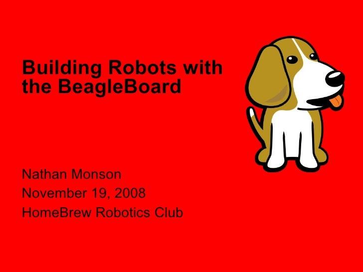 Building Robots with the BeagleBoard    Nathan Monson November 19, 2008 HomeBrew Robotics Club
