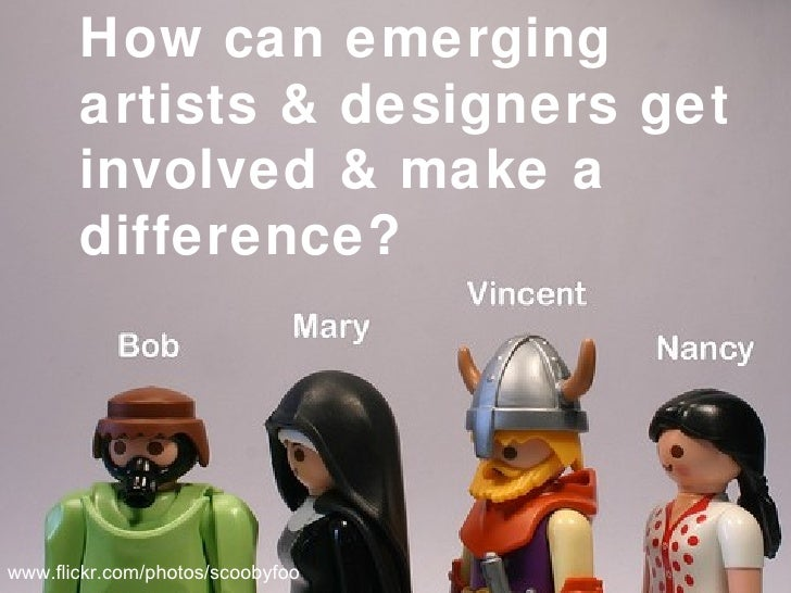 How can emerging artists & designers get involved & make a difference? www.flickr.com/photos/scoobyfoo