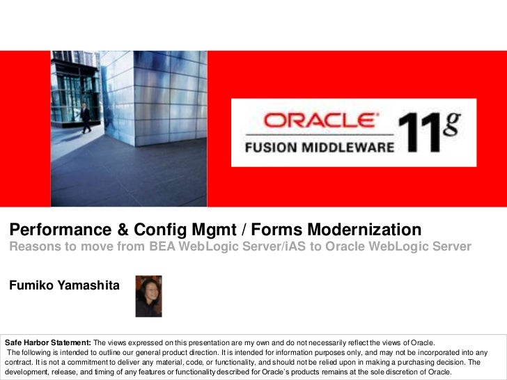 Performance & Config Mgmt / Forms ModernizationReasons to move from BEA WebLogic Server/iAS to Oracle WebLogic ServerFumik...