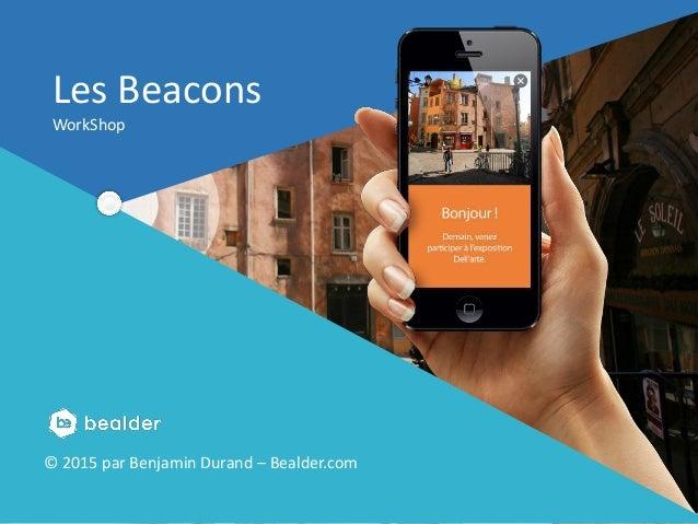 Presentation de Bealder pour L'Artisanat. En partenariat avec Créer un monde connecté ! Les Beacons WorkShop © 2015 par Be...