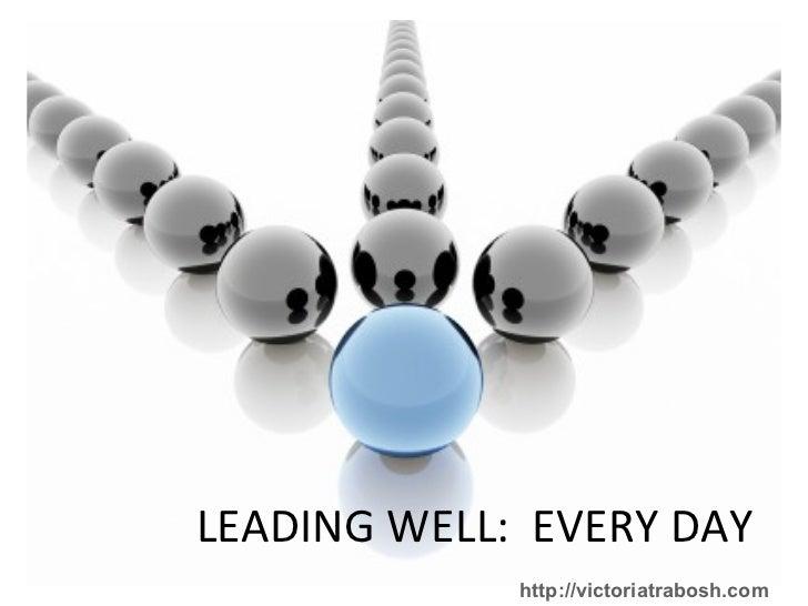 LEADING WELL:  EVERY DAY http://victoriatrabosh.com