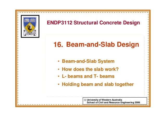 ENDP3112 Structural Concrete Design  16. Beam-and-Slab Design    • Beam-and-Slab System    • How does the slab work?    • ...