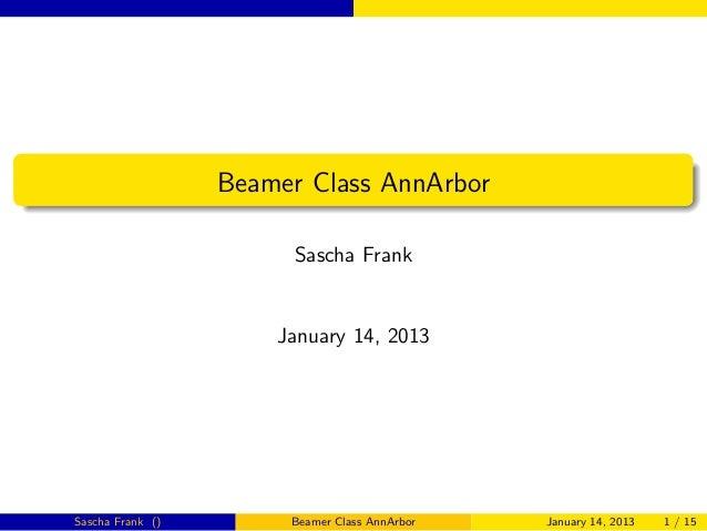 Beamer Class AnnArbor                       Sascha Frank                      January 14, 2013Sascha Frank ()        Beame...