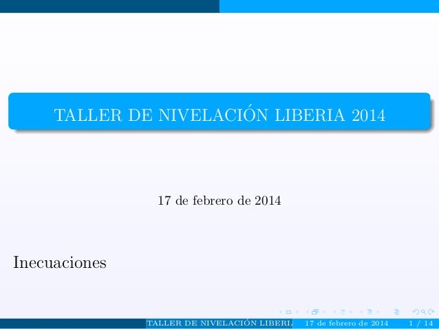 ´ TALLER DE NIVELACION LIBERIA 2014  17 de febrero de 2014  Inecuaciones  ´ TALLER DE NIVELACION LIBERIA 2014de febrero de...