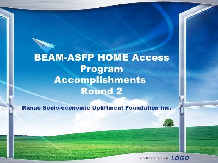 BEAM-ASFP HOME Access Program Accomplishments  Round 2 Ranao Socio-economic Upliftment Foundation Inc.