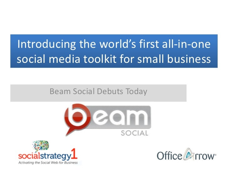 Introducing the world's first all-in-onesocial media toolkit for small business      Beam Social Debuts Today
