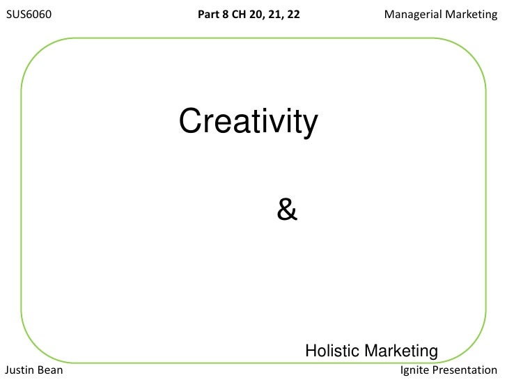 SUS6060<br />Managerial Marketing <br />Creativity<br />&<br />Holistic Marketing<br />Ignite Presentation<br />Justin Bea...