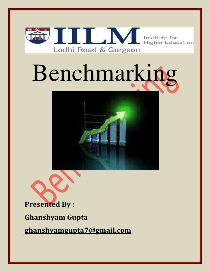 Benchmarking<br />Presented By :<br />Ghanshyam Gupta<br />ghanshyamgupta7@gmail.com <br />Benchmarking is the process of ...