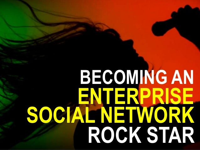 Be an enterprise social network rockstar