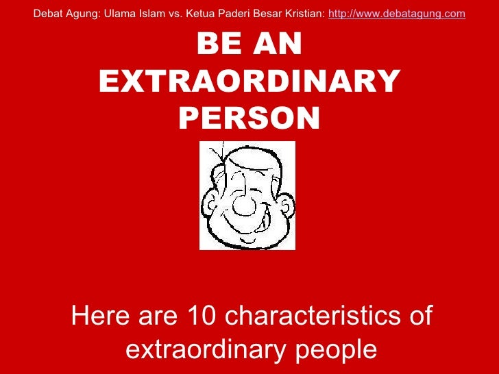 BE AN EXTRAORDINARY PERSON Here are 10 characteristics of extraordinary people