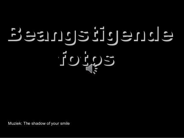 Beangstigende fotos Muziek: The shadow of your smile