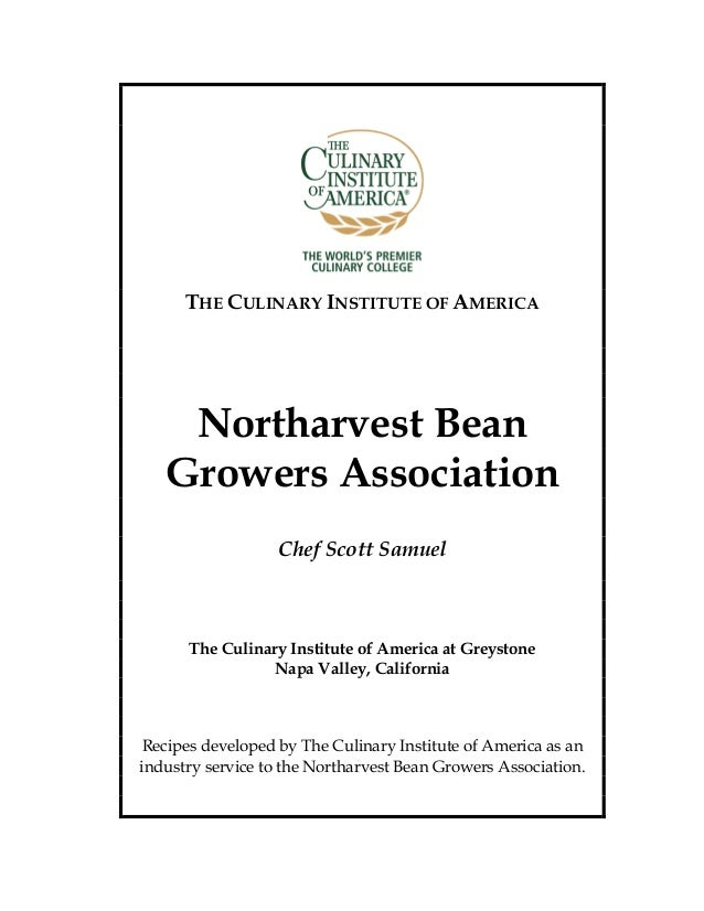 THE CULINARY INSTITUTE OF AMERICA Northarvest Bean Growers Association Chef Scott Samuel The Culinary Institute of America...