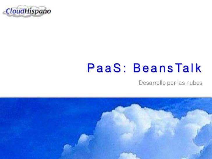 P a a S : B e a n s Ta l k           Desarrollo por las nubes