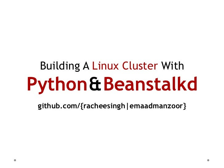 Building A Linux Cluster WithPython & Beanstalkd github.com/{racheesingh|emaadmanzoor}