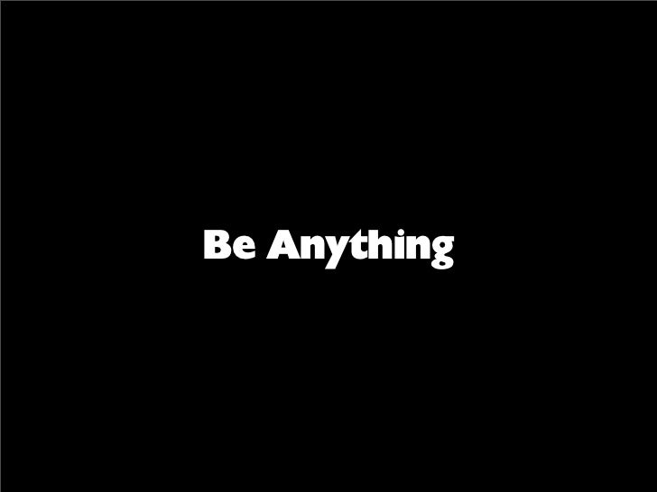 Be Anything