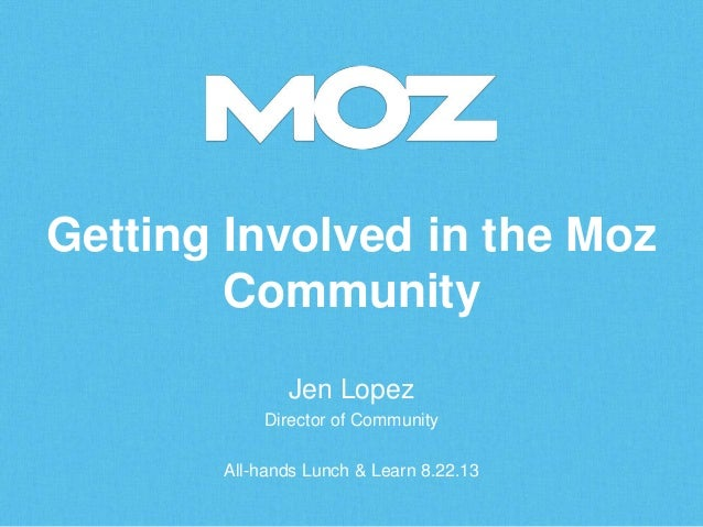 Getting Involved in the Moz Community Jen Lopez Director of Community All-hands Lunch & Learn 8.22.13
