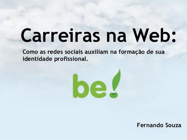 Carreiras na Web: Como as redes sociais auxiliam na formação de sua identidade profissional. Fernando Souza