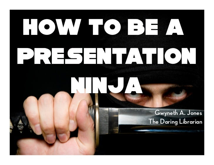 How to be aPresentation   Ninja          Gwyneth A. Jones        The Daring Librarian
