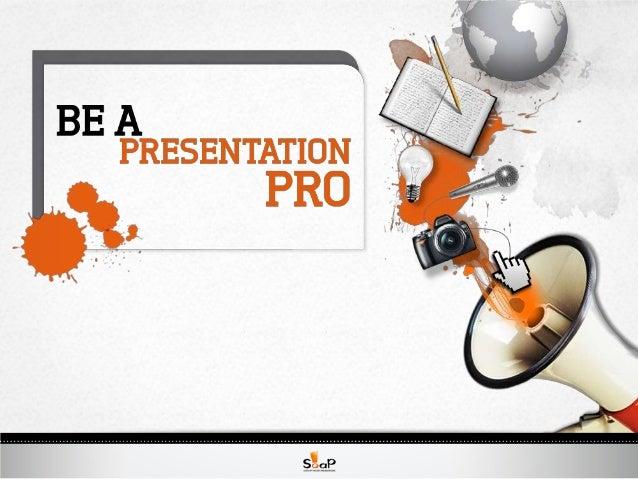 Be a Presentation Pro by SOAP