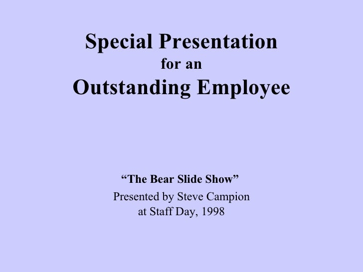 """Special Presentation for an Outstanding Employee """" The Bear Slide Show""""   Presented by Steve Campion at Staff Day, 1998"""