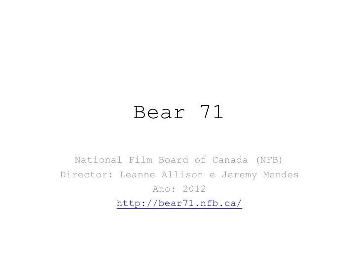 Bear 71   National Film Board of Canada (NFB)Director: Leanne Allison e Jeremy Mendes                Ano: 2012          ht...