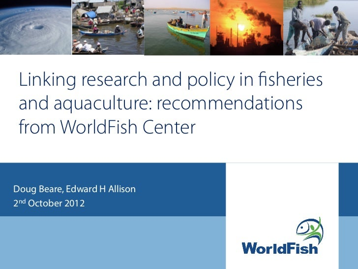 Linking research and policy in fisheries and aquaculture: recommendations from WorldFish CenterDoug Beare, Edward H Allison...