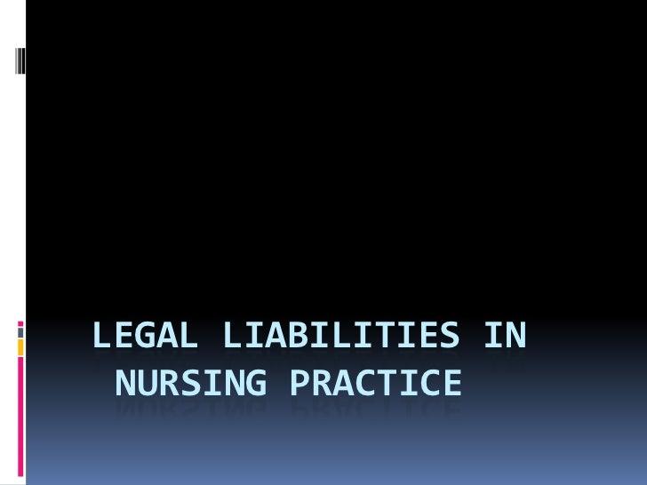 Legal Liabilities in  Nursing Practice<br />