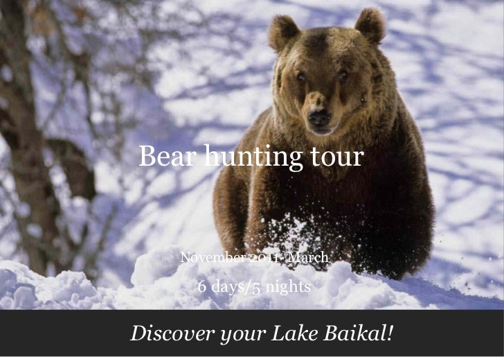 Bear hunting tour    November 2011- March      6 days/5 nightsDiscover your Lake Baikal!