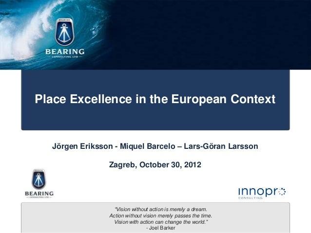 Place Excellence in the European Context  Jörgen Eriksson - Miquel Barcelo – Lars-Göran Larsson                Zagreb, Oct...