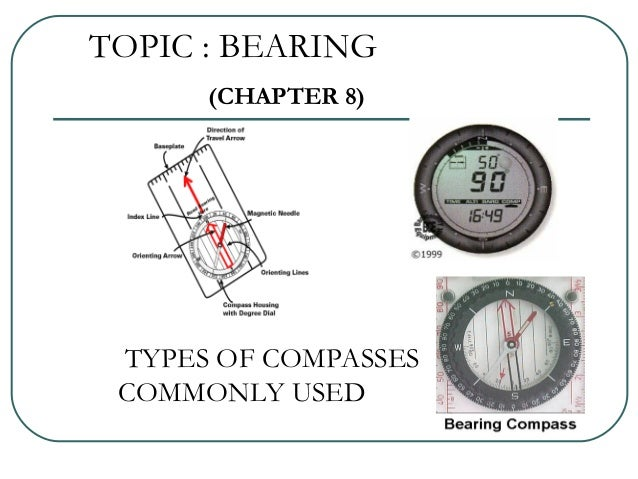 TOPIC : BEARING (CHAPTER 8) TYPES OF COMPASSES COMMONLY USED