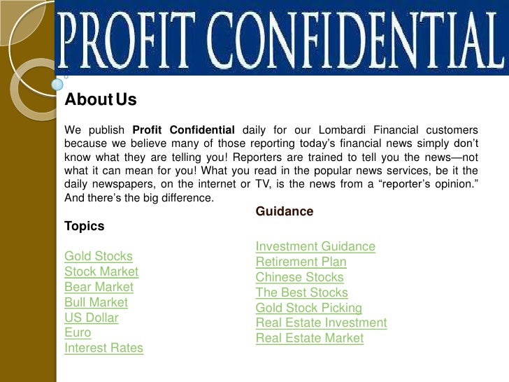 About UsWe publish Profit Confidential daily for our Lombardi Financial customersbecause we believe many of those reportin...